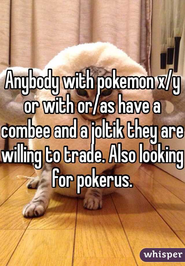 Anybody with pokemon x/y or with or/as have a combee and a joltik they are willing to trade. Also looking for pokerus.