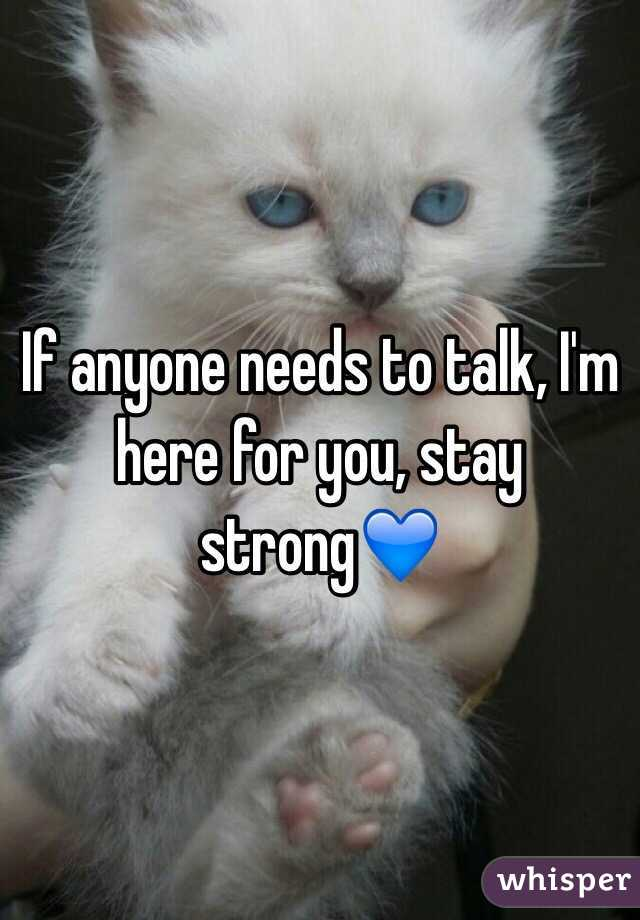 If anyone needs to talk, I'm here for you, stay strong💙