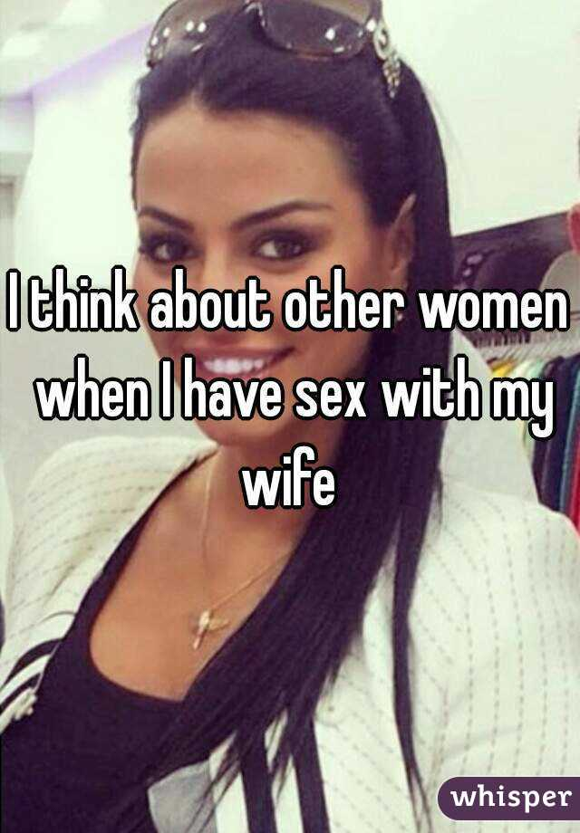 I think about other women when I have sex with my wife