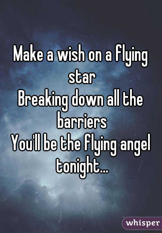 Make a wish on a flying star Breaking down all the barriers You'll be the flying angel tonight...