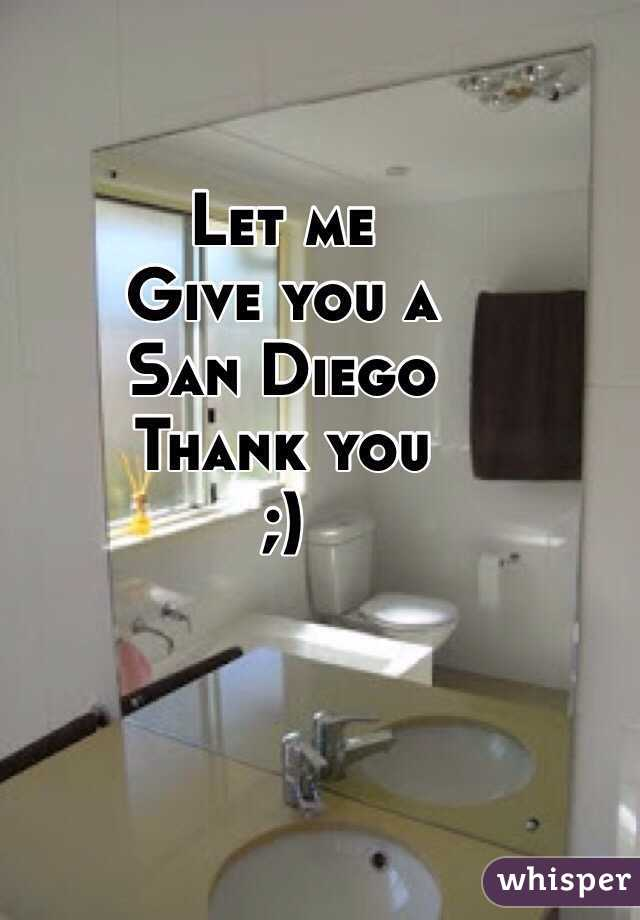 Let me  Give you a San Diego  Thank you ;)