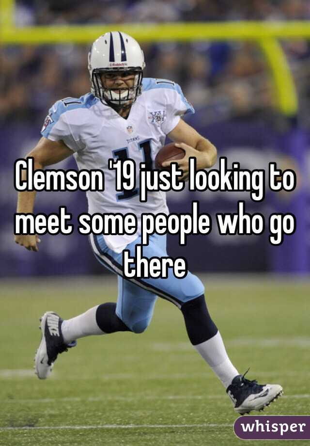 Clemson '19 just looking to meet some people who go there