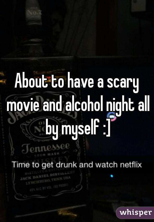 About to have a scary movie and alcohol night all by myself :]
