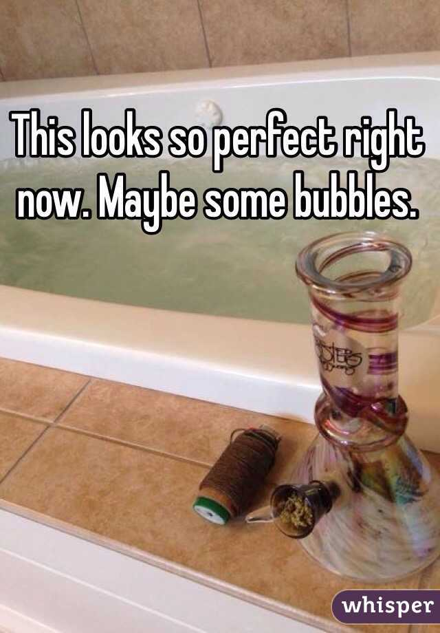 This looks so perfect right now. Maybe some bubbles.