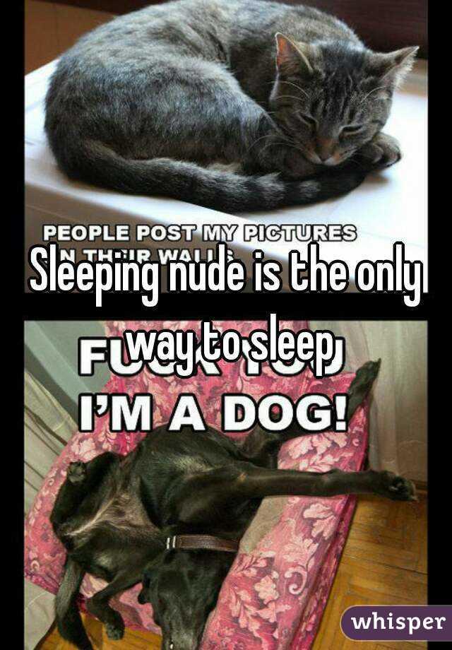 Sleeping nude is the only way to sleep