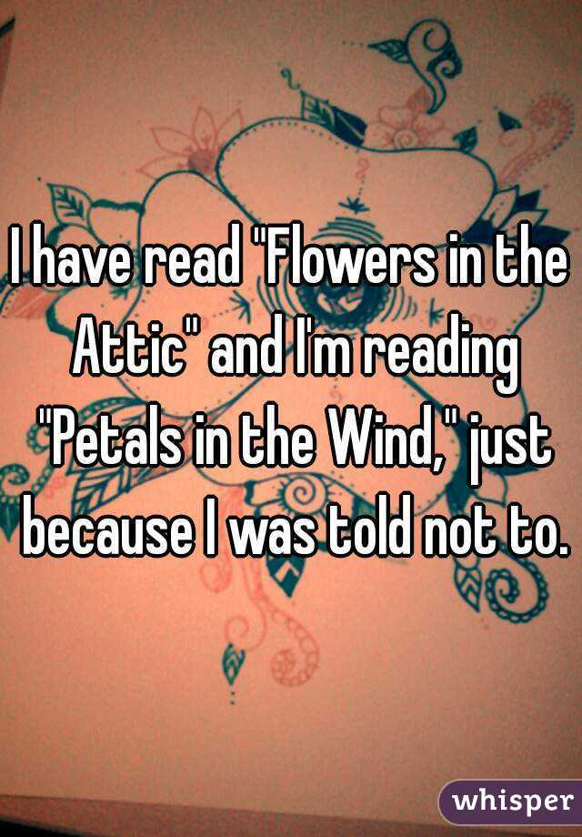 """I have read """"Flowers in the Attic"""" and I'm reading """"Petals in the Wind,"""" just because I was told not to."""