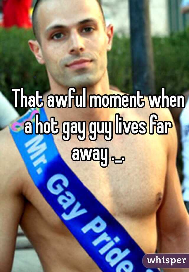 That awful moment when a hot gay guy lives far away ._.