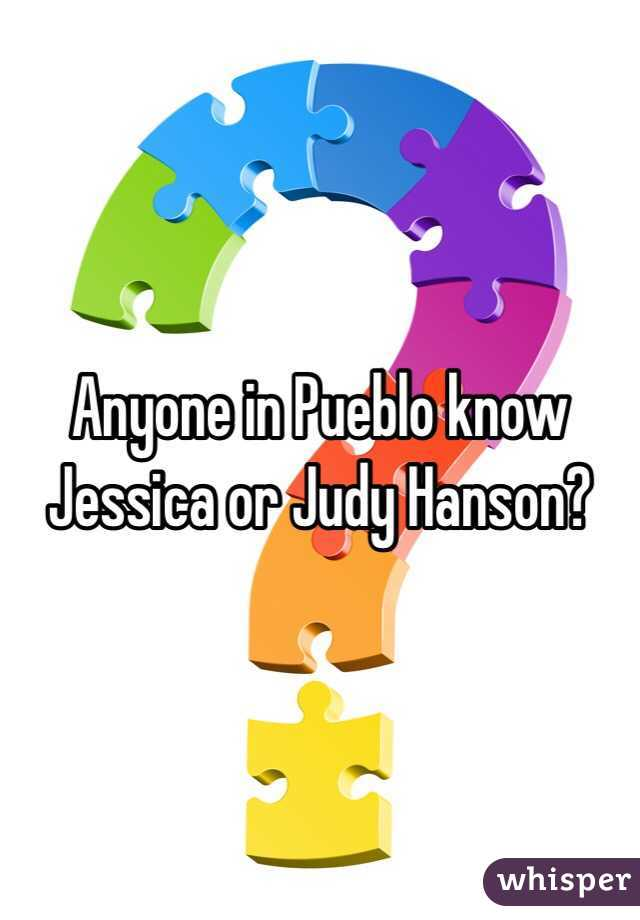 Anyone in Pueblo know Jessica or Judy Hanson?