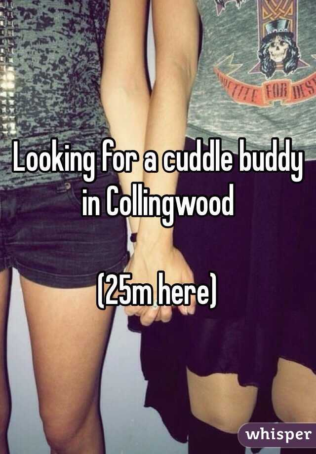 Looking for a cuddle buddy in Collingwood    (25m here)