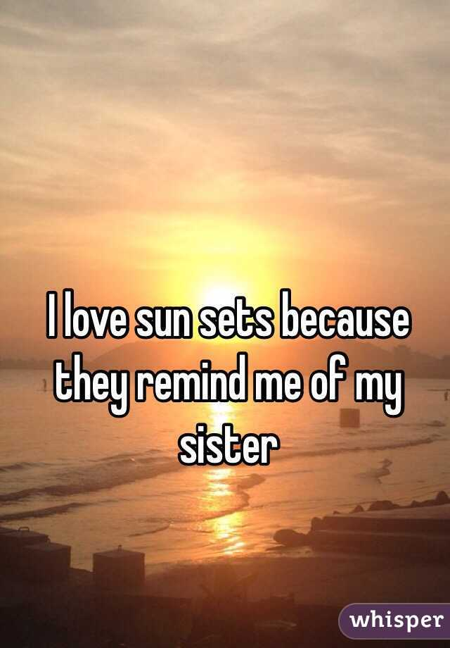 I love sun sets because they remind me of my sister