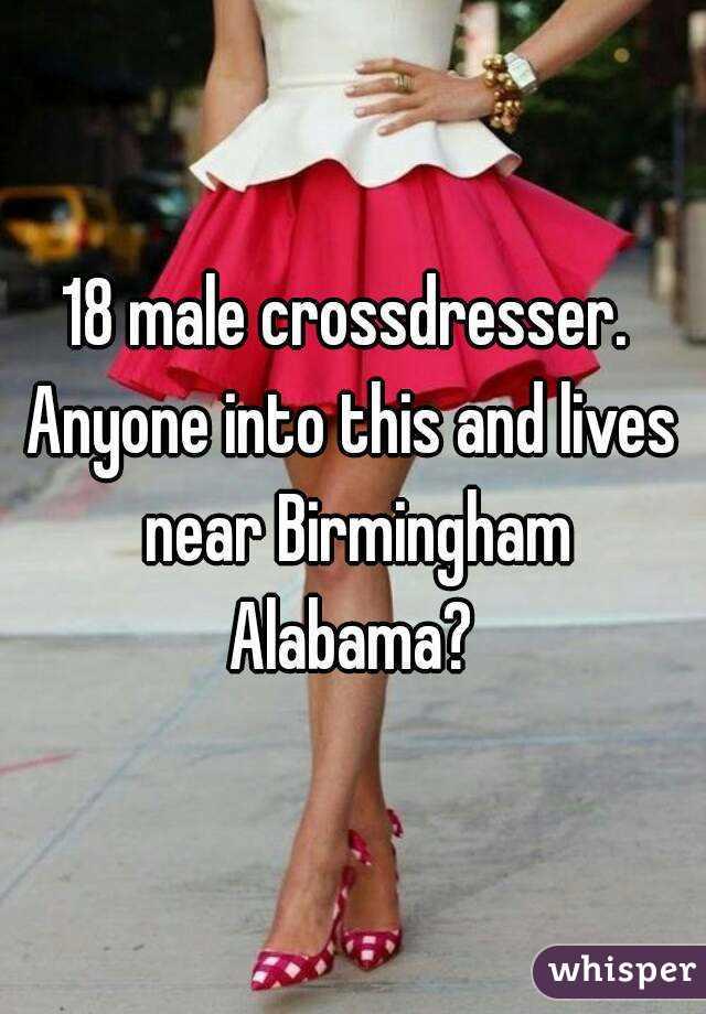 18 male crossdresser.  Anyone into this and lives near Birmingham Alabama?