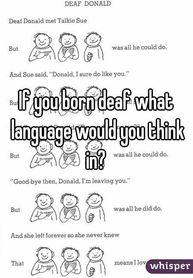 If you born deaf what language would you think in?