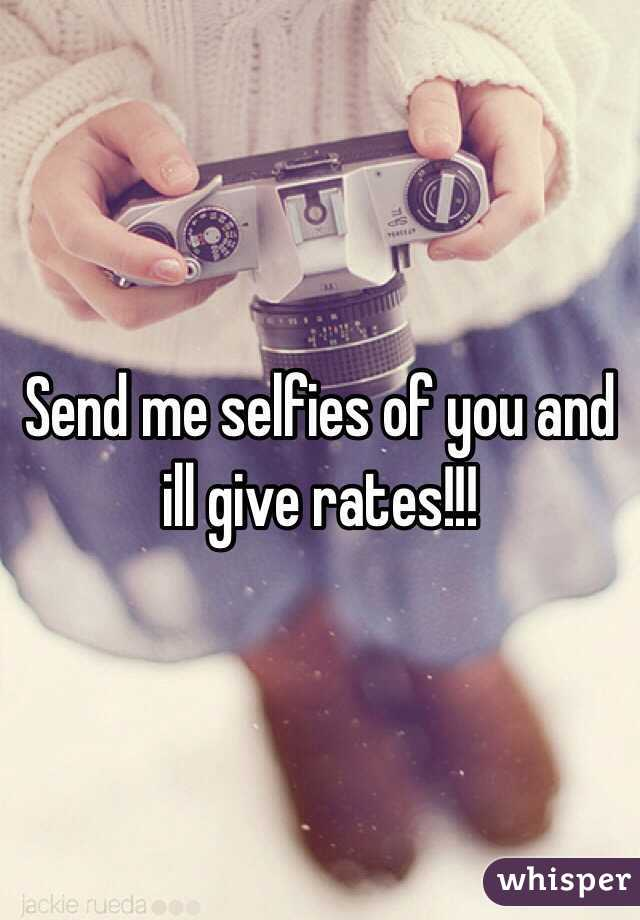 Send me selfies of you and ill give rates!!!