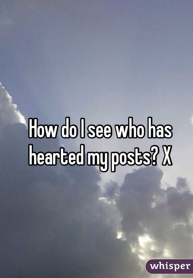 How do I see who has hearted my posts? X