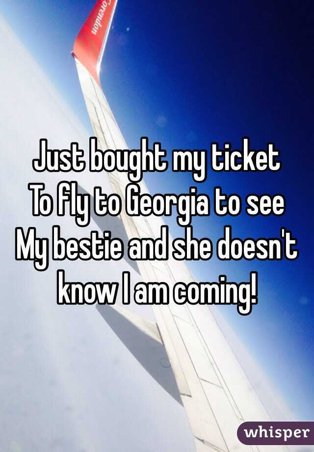 Just bought my ticket  To fly to Georgia to see  My bestie and she doesn't know I am coming!