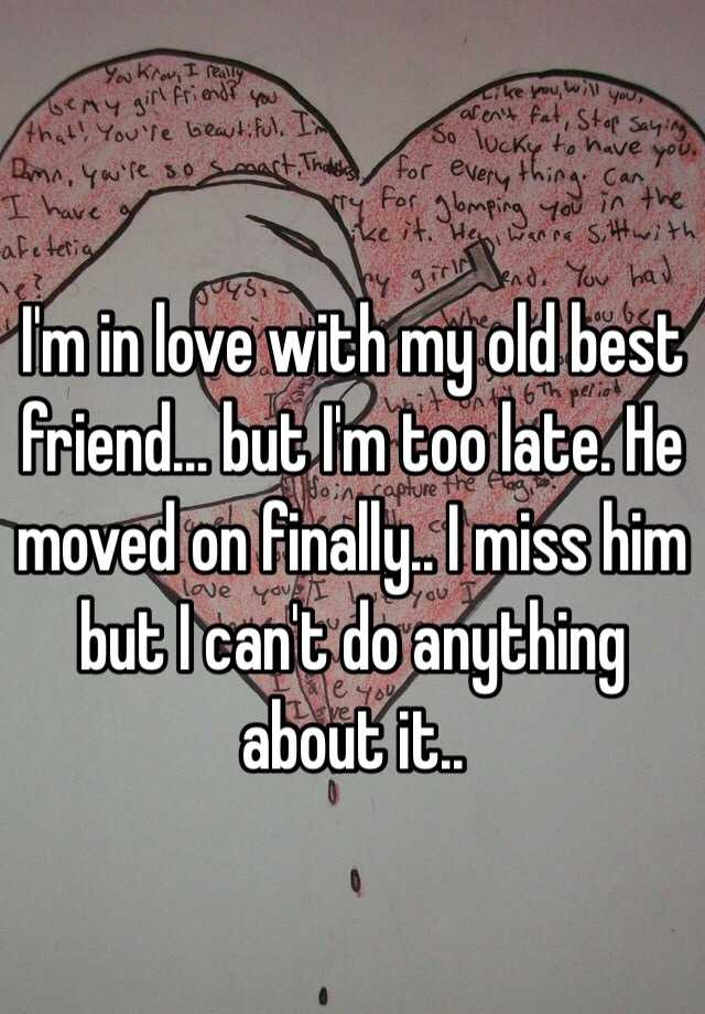 Im In Love With My Old Best Friend But Im Too Late He Moved On Finally