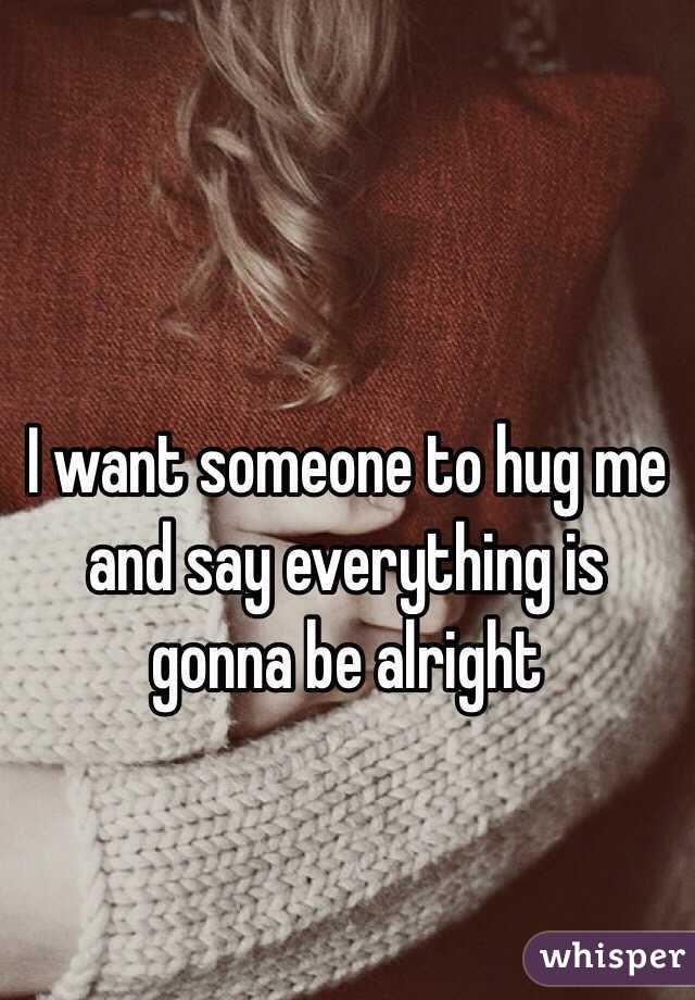 I want someone to hug me