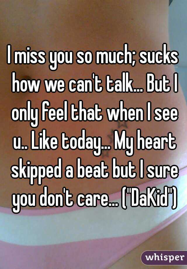 i miss you so much sucks how we cant talk