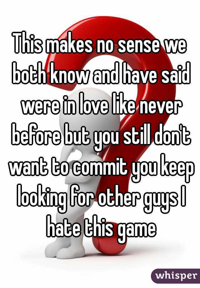 This Makes No Sense We Both Know And Have Said Were In Love Like Never Before