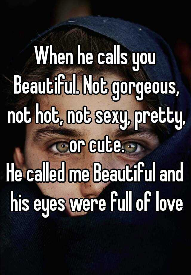 he called me beautiful does he like me