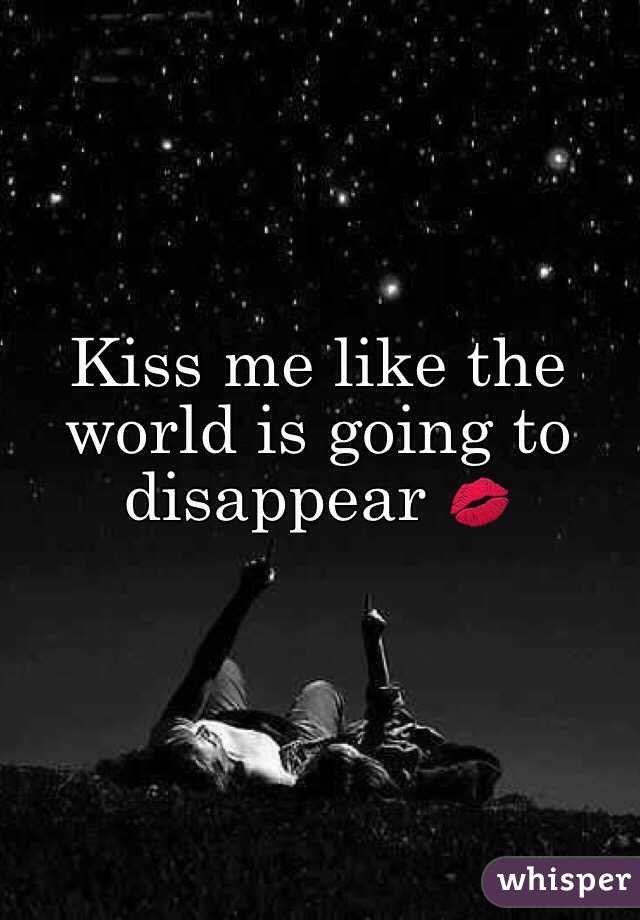 Is Like The Disappear Kiss Going Me World To Surge: longer