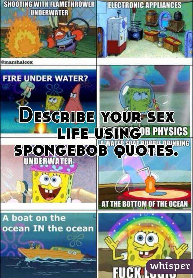 Describe Your Sex Life Using Spongebob Quotes