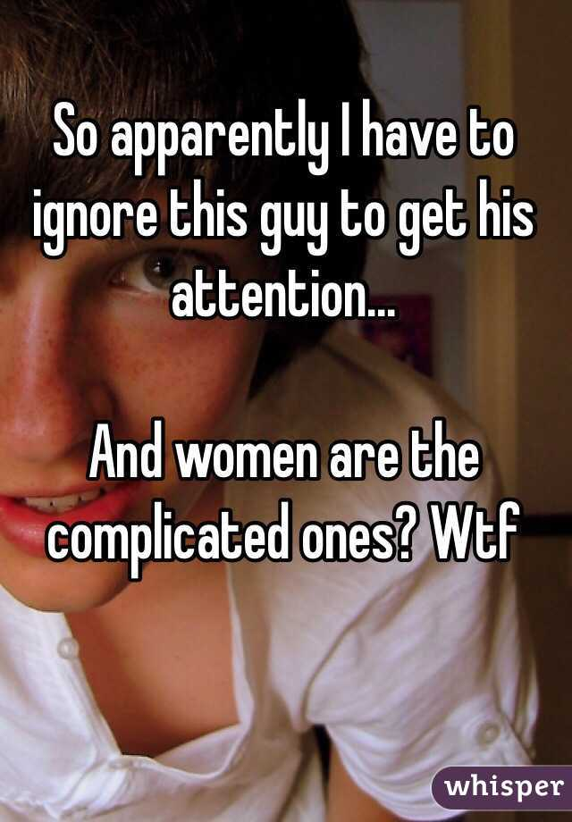 Ignoring a guy to get his attention