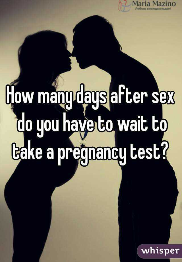 How soon after sex pregnacy test