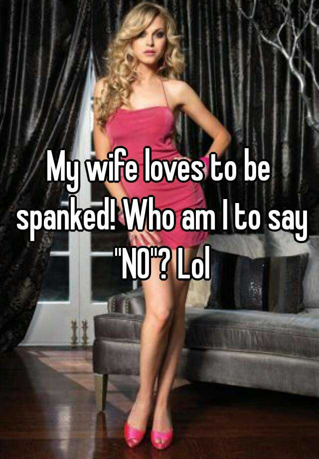 My Wife Loves To Be Spanked