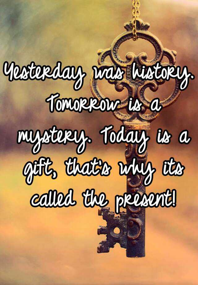 Is gift mystery today is tomorrow アメリカ人が選んだ英会話フレーズ: Yesterday