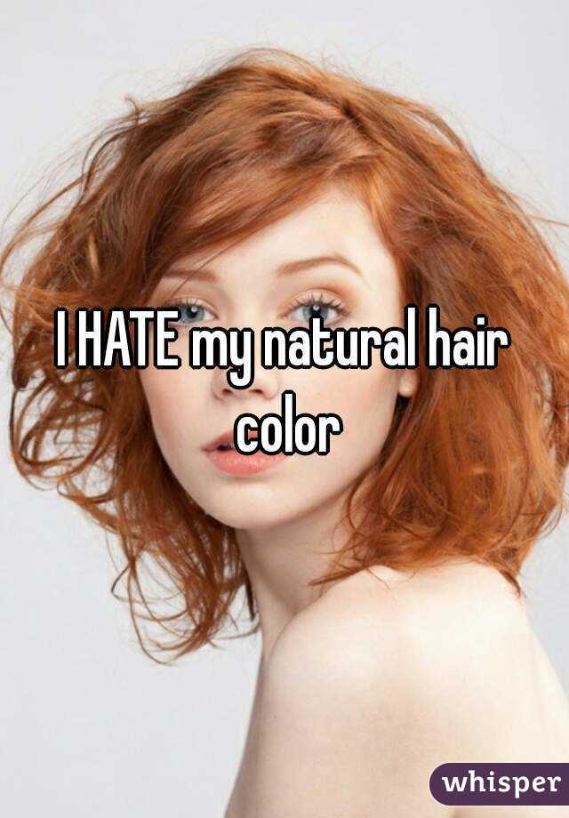 I Hate My Natural Hair Color