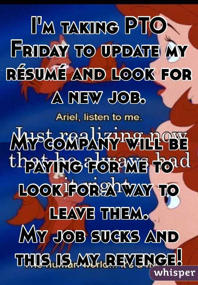 Iu0027m Taking PTO Friday To Update My Résumé And Look For A New Job  Update My Resume