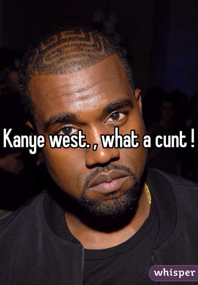 Kanye West Is A Cunt