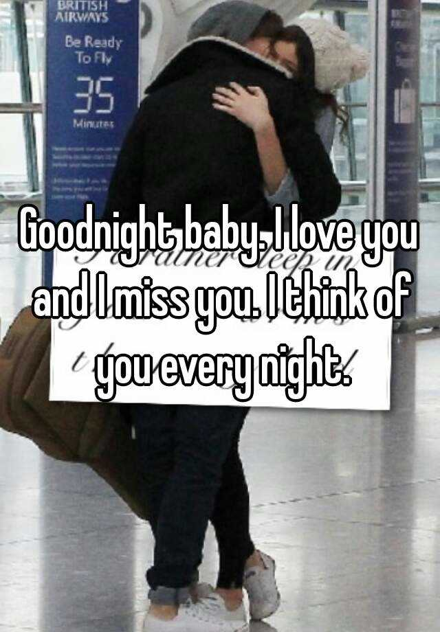 Goodnight baby  I love you and I miss you  I think of you every night