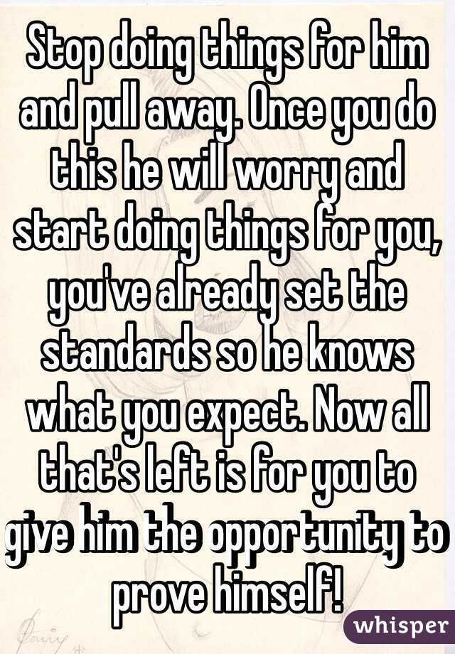 Pull away from him