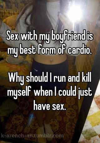 Sex with my boyfriend is my best form of cardio. Why should I run ...