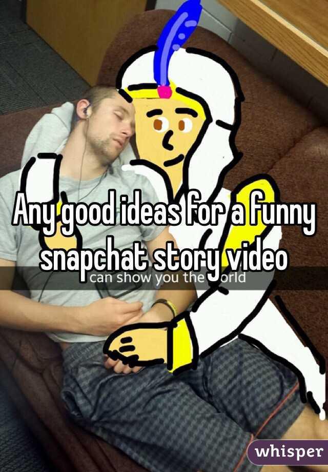 Funny snapchat ideas