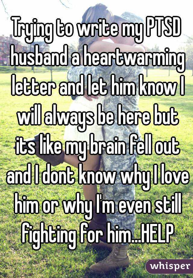 Trying To Write My Ptsd Husband A Heartwarming Letter And Let Him