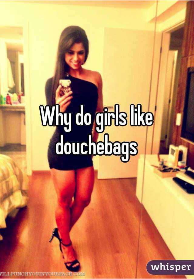 Why Girls Like Douchebags