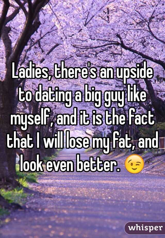 why dating a fat guy is good