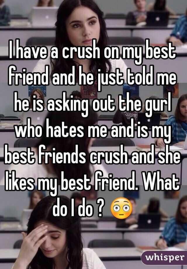 i like my best friends crush
