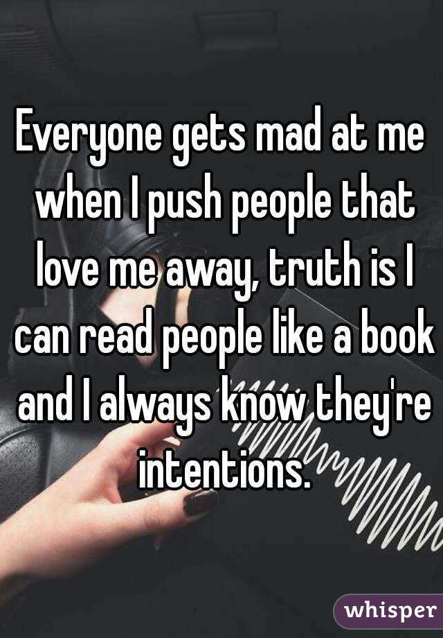 Everyone Gets Mad At Me When I Push People That Love Me Away