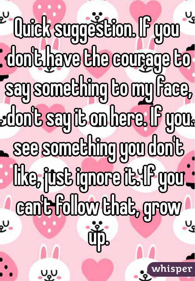 Courage To Know And Say What You Dont >> Quick Suggestion If You Don T Have The Courage To Say Something To