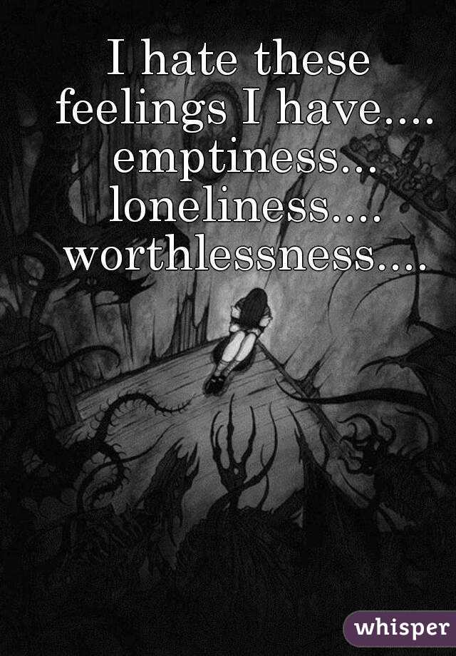 Feelings of worthlessness and loneliness