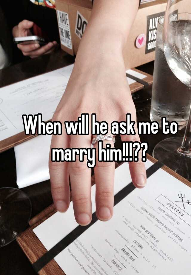 why won t he ask me to marry him