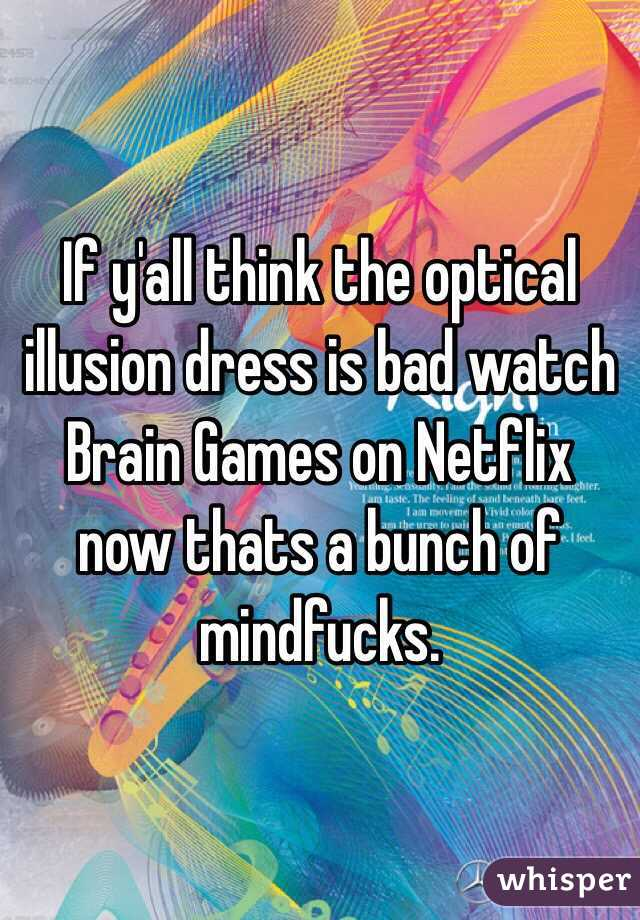 If yall think the optical illusion dress is bad watch brain games if yall think the optical illusion dress is bad watch brain games on netflix now solutioingenieria Gallery