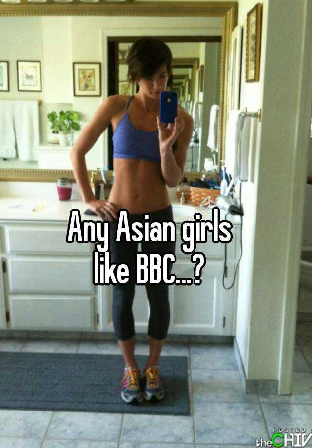 Any Asian girls like BBC.