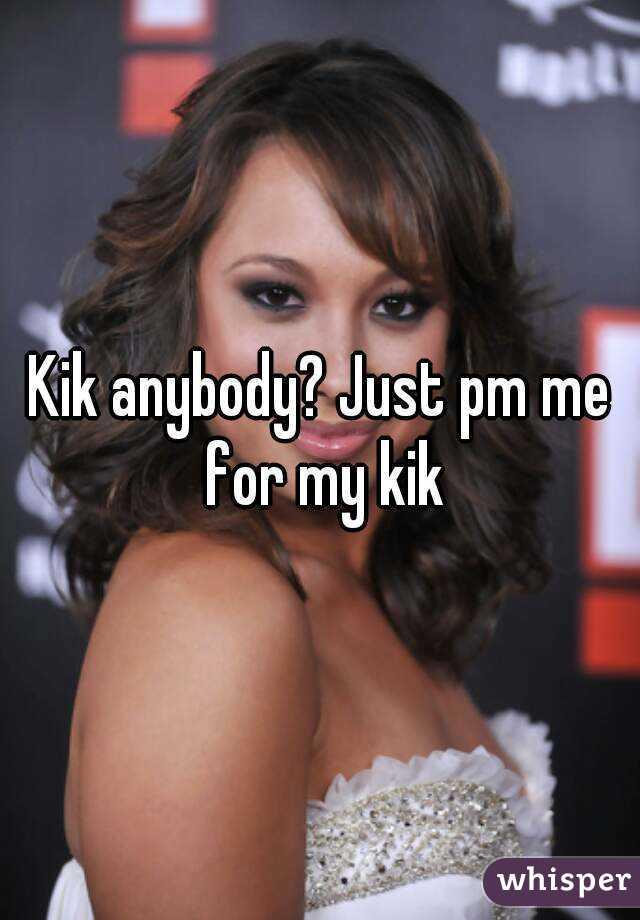 Kik anybody? Just pm me for my kik
