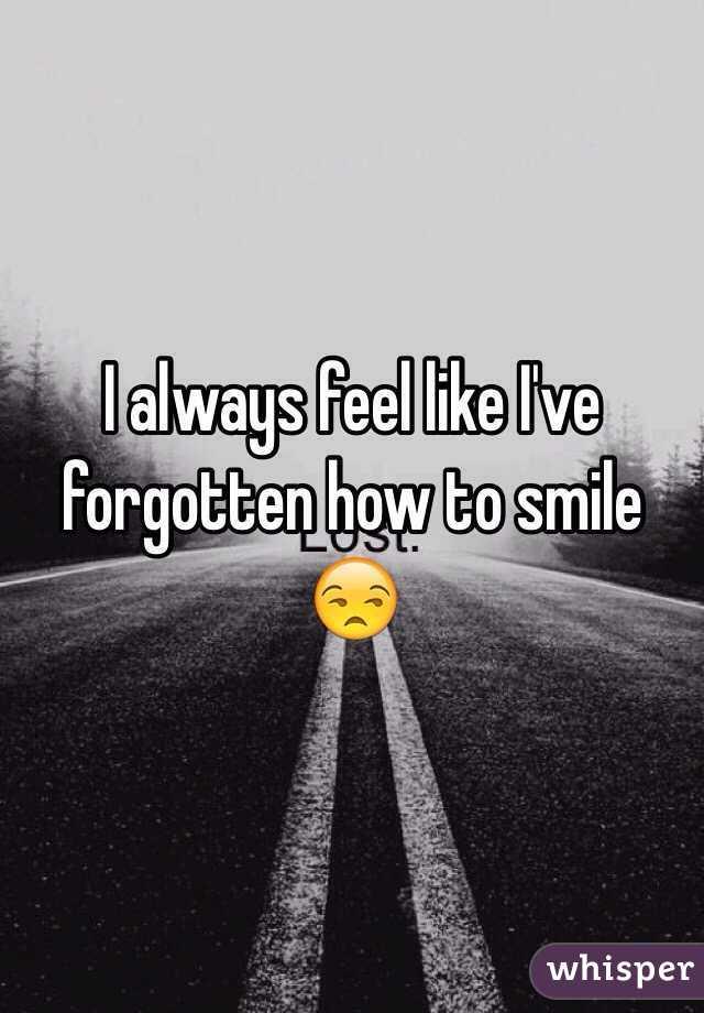 I always feel like I've forgotten how to smile 😒
