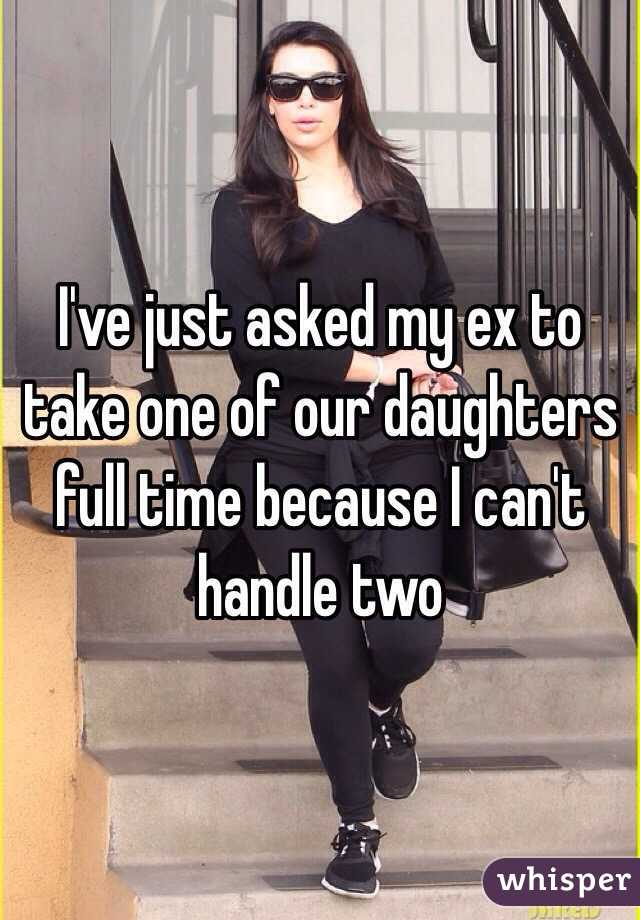 I've just asked my ex to take one of our daughters full time because I can't handle two